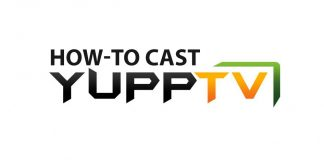 How to cast Yupp TV