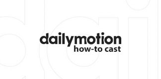 How to cast dailymotion