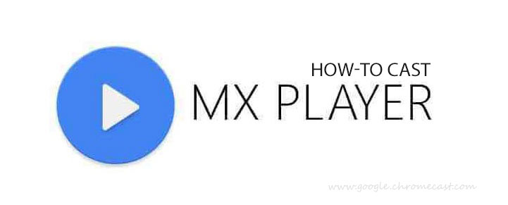 how to cast MX Player to chromecast
