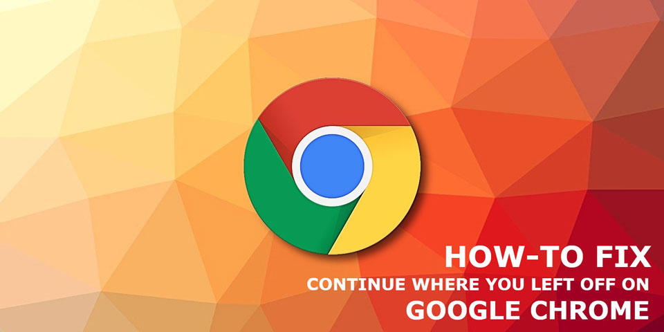 How to Fix Chrome Continue Where You Left Off
