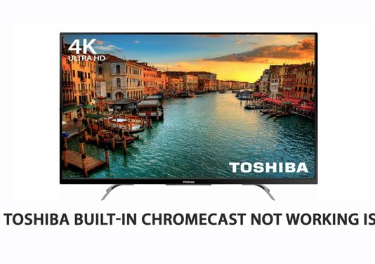 Fix Toshiba Built-in Chromecast Not Working Issue